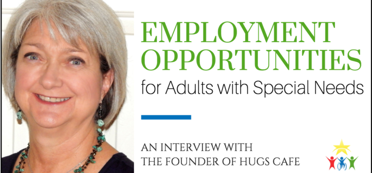 Employment Opportunities for Adults with Special Needs: An Interview with the Founder of Hugs Cafe