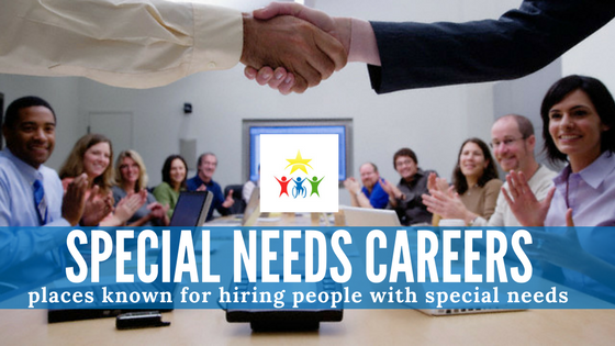Special Needs Careers: Places That Are Known for Hiring People with Special Needs