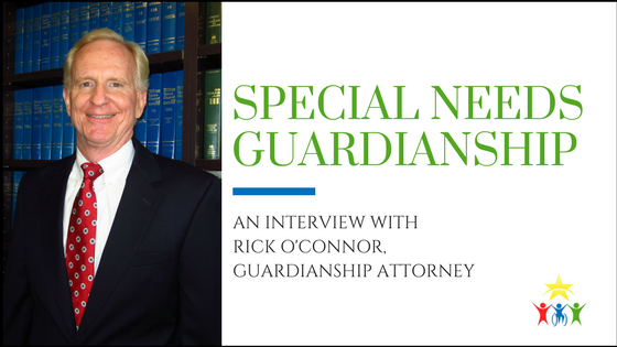 Special Needs Guardianship: An Interview with Rick O'Connor, Guardianship Attorney