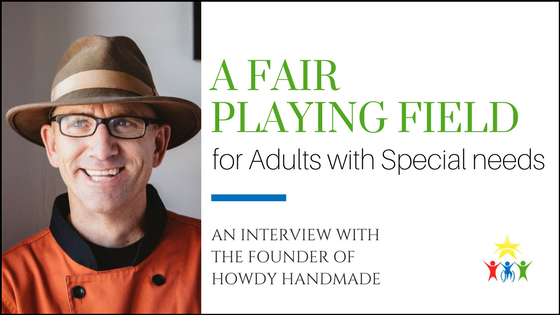 A Fair Playing Field for Adults with Special Needs: An Interview with the Founder of Howdy Handmade