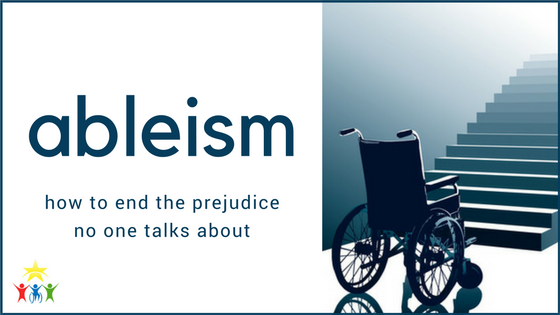 Ableism: How to End the Prejudice that No One Talks About