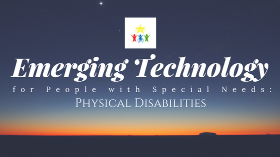 Emerging Technology for People with Special Needs: Physical Disabilities