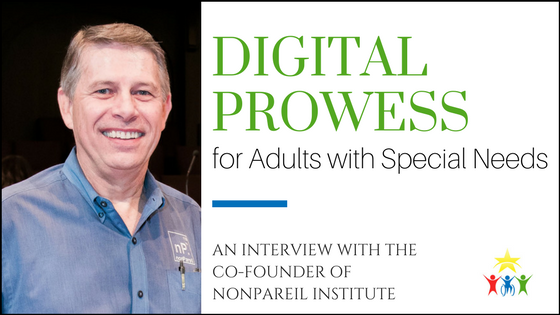 Digital Prowess for Adults with Special Needs: An Interview with the Co-founder of nonPareil Institute