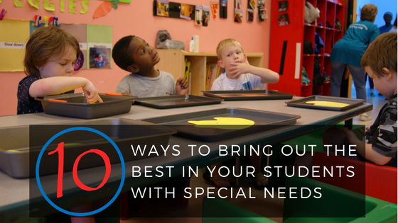 10 Ways to Bring out the Best in Students with Special Needs
