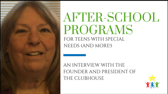 After-school Programs for Teens with Special Needs: An Interview with the Founder and President of The Clubhouse