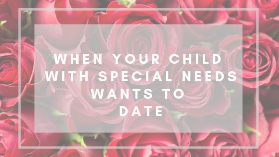 When Your Child With Special Needs Wants To Date