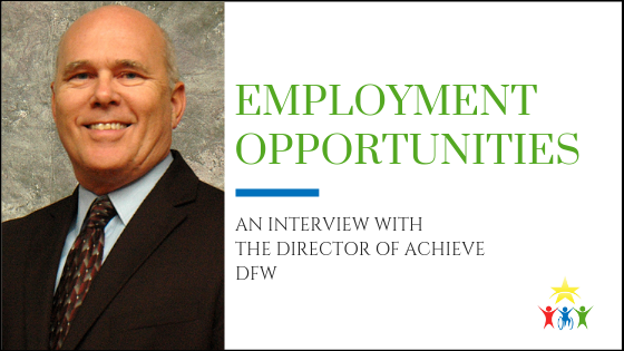 Employment Opportunities for Adults with Special Needs: An Interview with the Director of Achieve DFW